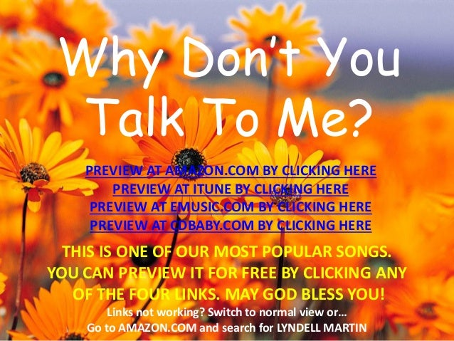 Why Don't You Talk To Me?  THIS IS ONE OF OUR MOST POPULAR SONGS.  YOU CAN PREVIEW IT FOR FREE BY CLICKING ANY  OF THE FOU...