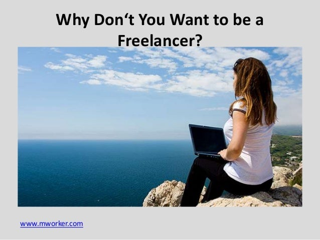 Why Don't You Want to be a Freelancer?  www.mworker.com
