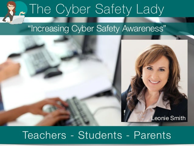 """The Cyber Safety Lady  """"Increasing Cyber Safety Awareness""""  Leonie Smith  Teachers - Students - Parents"""