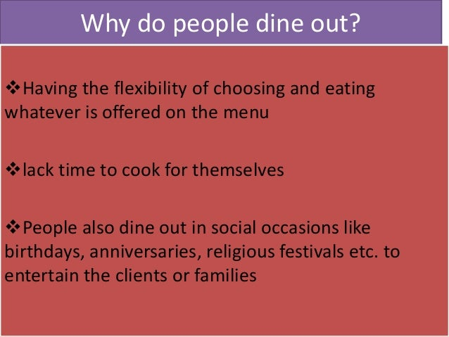 Why do people dine out? Having the flexibility of choosing and eating whatever is offered on the menu lack time to cook ...