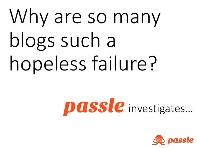 Why are so many blogs such a hopeless failure? passle investigates…