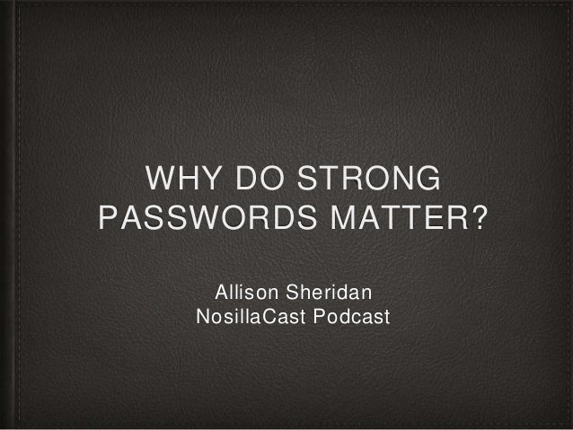 WHY DO STRONG PASSWORDS MATTER? Allison Sheridan NosillaCast Podcast