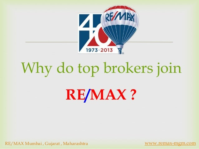        Why do top brokers join                           RE/MAX ?RE/MAX Mumbai , Gujarat , Maharashtra       www.remax-mg...