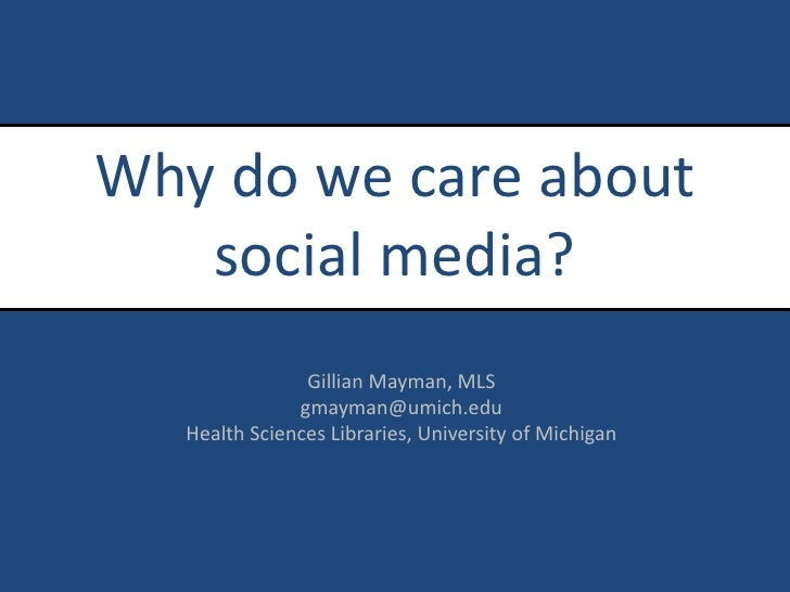 Why do we care about social media?<br />Gillian Mayman, MLS<br />gmayman@umich.edu<br />Health Sciences Libraries, Univers...