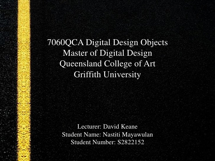7060QCA Digital Design Objects    Master of Digital Design   Queensland College of Art      Griffith University        Lec...