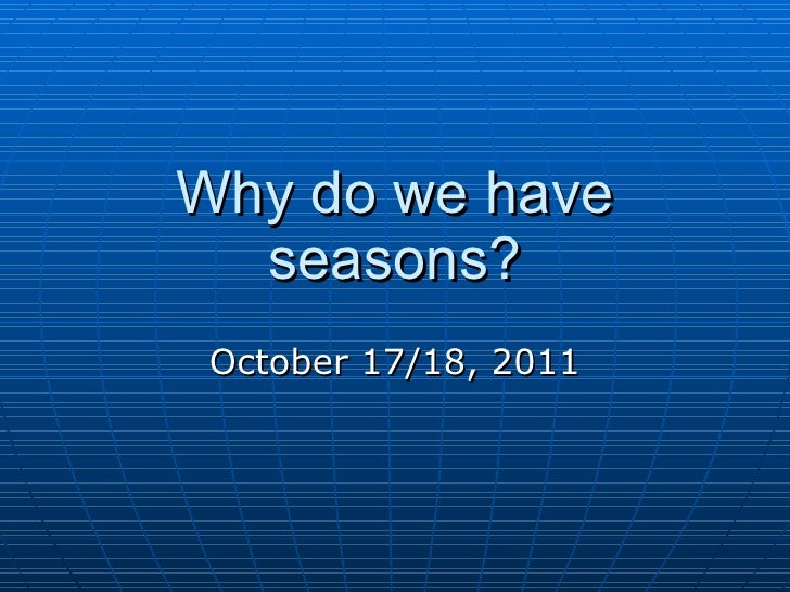 Why do we have seasons? October 17/18, 2011