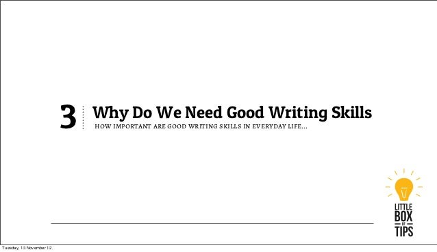 why do we need good writing skills  good writing skills 1 tuesday 13 12 2