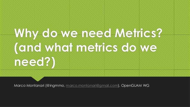 Why do we need Metrics? (and what metrics do we need?) Marco Montanari (@ingmmo, marco.montanari@gmail.com), OpenGLAM WG
