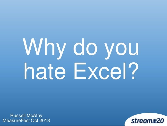 Why do you hate Excel? Russell McAthy MeasureFest Oct 2013