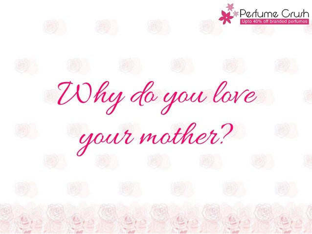 Why do you loveyour mother?