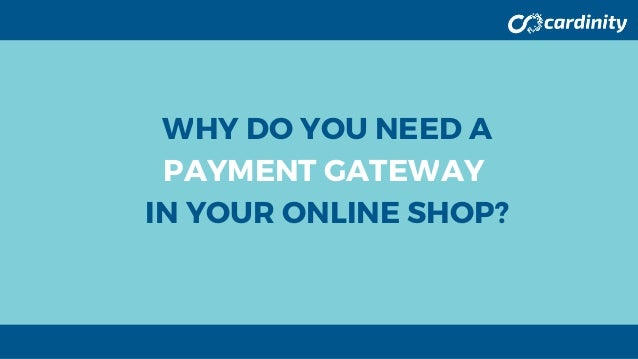 WHY DO YOU NEED A PAYMENT GATEWAY IN YOUR ONLINE SHOP?