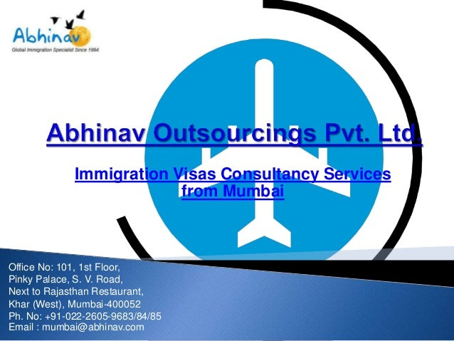 Immigration Visas Consultancy Services from Mumbai  Office No: 101, 1st Floor, Pinky Palace, S. V. Road, Next to Rajasthan...