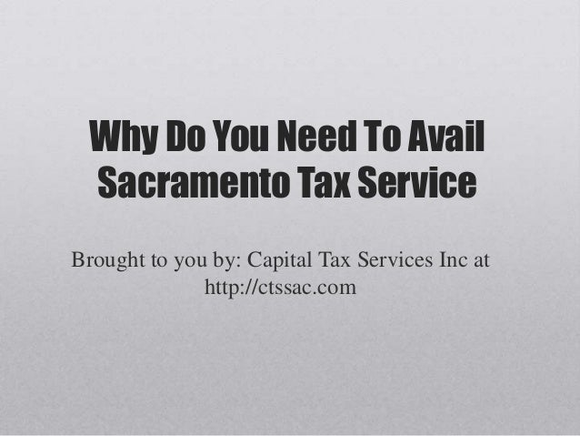 Why Do You Need To Avail Sacramento Tax Service Brought to you by: Capital Tax Services Inc at http://ctssac.com