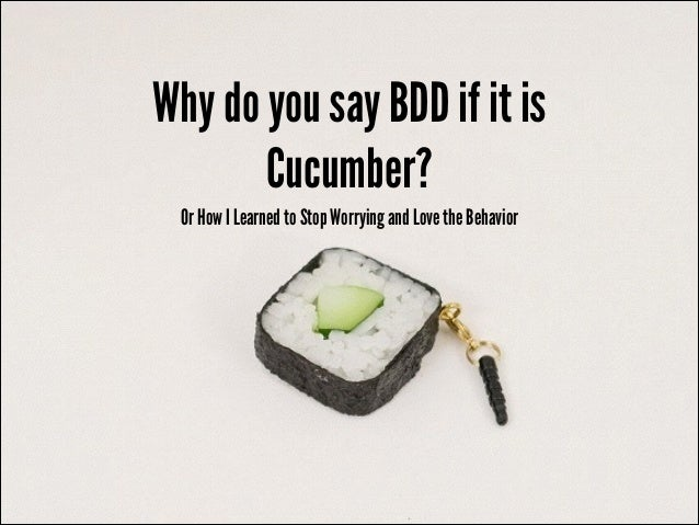 Why do you say BDD if it is Cucumber? Or How I Learned to Stop Worrying and Love the Behavior