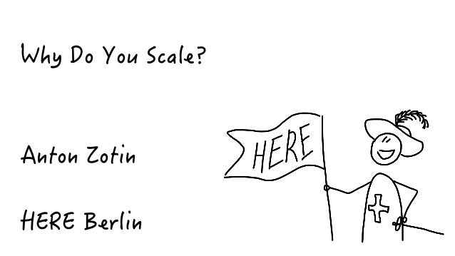 Why Do You Scale: Because You Really Need or Because You Don't Know How to Organise without Scaling? Slide 1