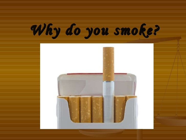 Why do you smoke?
