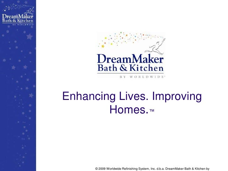 Enhancing Lives. Improving Homes.™<br />© 2009 Worldwide Refinishing System, Inc. d.b.a. DreamMaker Bath & Kitchen by Worl...