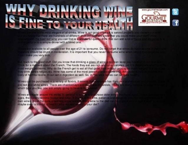 www.gourmetrecipe.com Wines are one of the most elegant of all drinks. Wine is not good unless it is served properly and c...