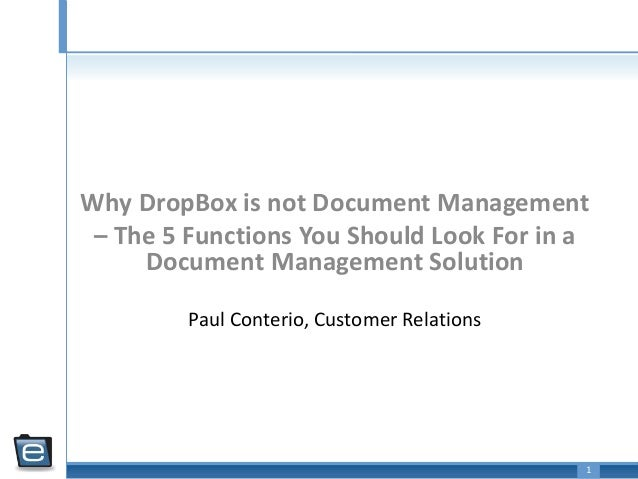 1 Paul Conterio, Customer Relations Why DropBox is not Document Management – The 5 Functions You Should Look For in a Docu...