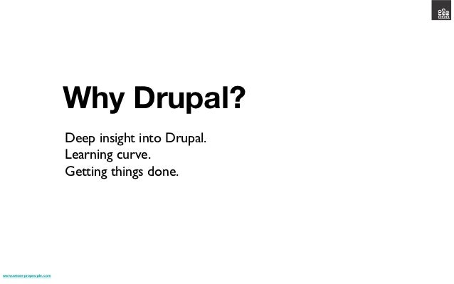 Why Drupal?                          Deep insight into Drupal.                          Learning curve.                 ...