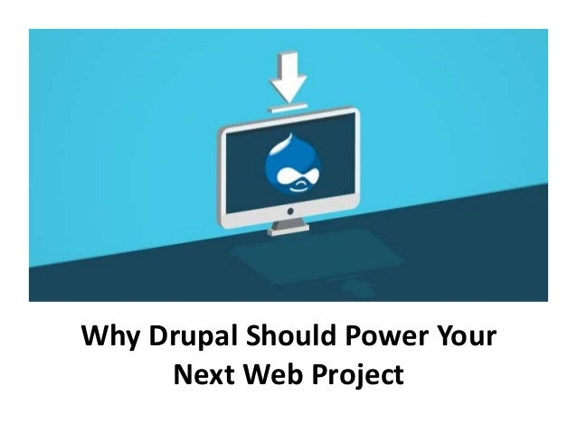 Why Drupal Should Power Your Next Web Project