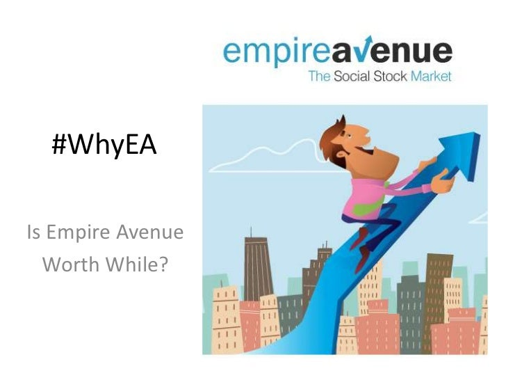 #WhyEA<br />Is Empire Avenue<br />Worth While?<br />