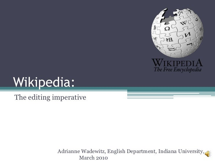 Wikipedia:The editing imperative             Adrianne Wadewitz, English Department, Indiana University,                   ...
