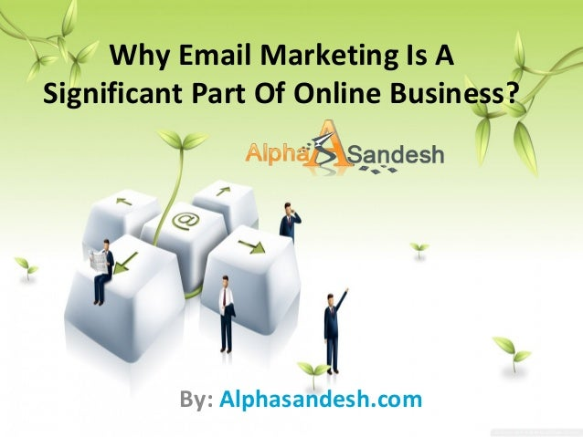 Why Email Marketing Is A Significant Part Of Online Business? By: Alphasandesh.com