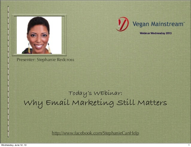 Today's WEbinar:Why Email Marketing Still Mattershttp://www.facebook.com/StephanieCanHelpPresenter: Stephanie RedcrossWebi...