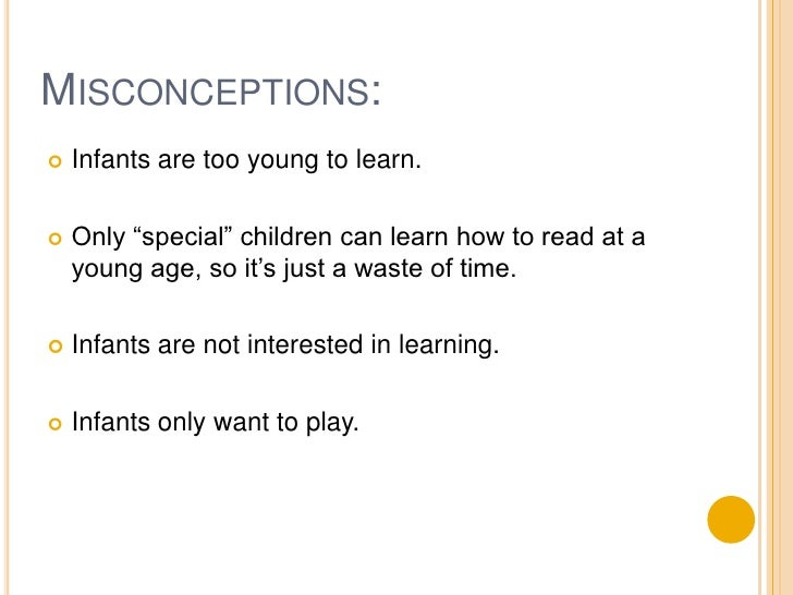 """Misconceptions:<br />Infants are too young to learn.<br />Only """"special"""" children can learn how to read at a young age, so..."""