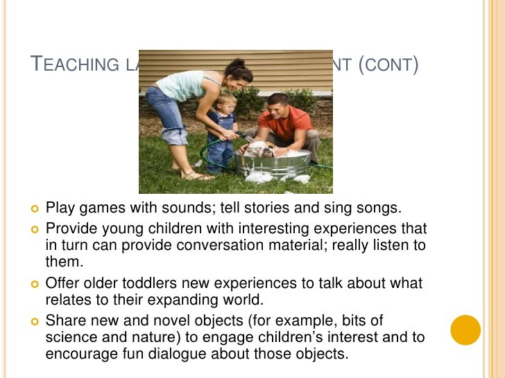 Teaching language development (cont)<br />Play games with sounds; tell stories and sing songs.<br />Provide young children...