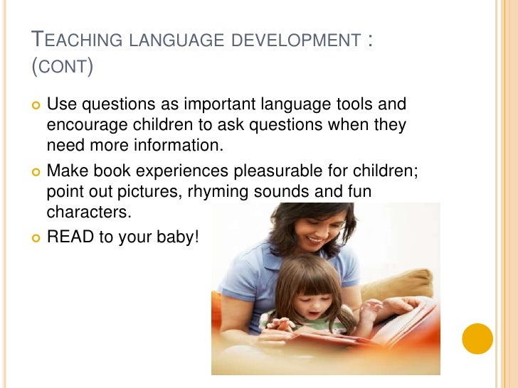 Teaching language development :(cont)<br />Use questions as important language tools and encourage children to ask questio...