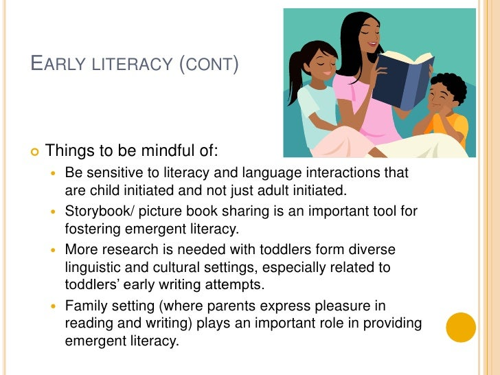 Early literacy (cont)<br />Things to be mindful of:<br />Be sensitive to literacy and language interactions that are child...