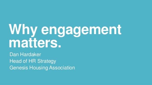 Why engagement matters. Dan Hardaker Head of HR Strategy Genesis Housing Association