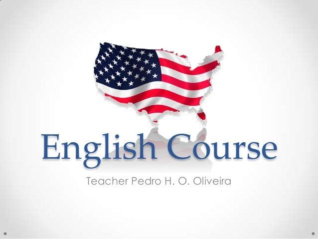 English Course  Teacher Pedro H. O. Oliveira