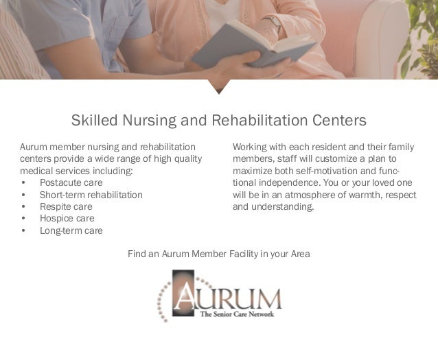 Skilled Nursing and Rehabilitation Centers Aurum member nursing and rehabilitation centers provide a wide range of high qu...