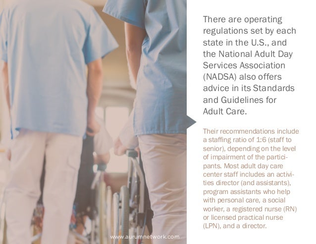 There are operating regulations set by each state in the U.S., and the National Adult Day Services Association (NADSA) als...