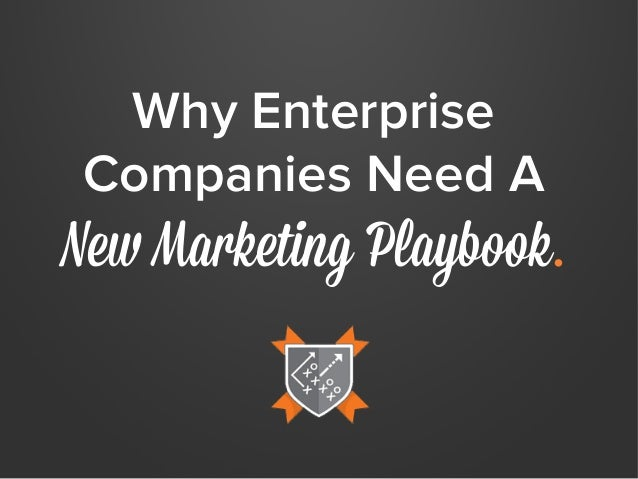 Why Enterprise Companies Need A  New Marketing Playbook.
