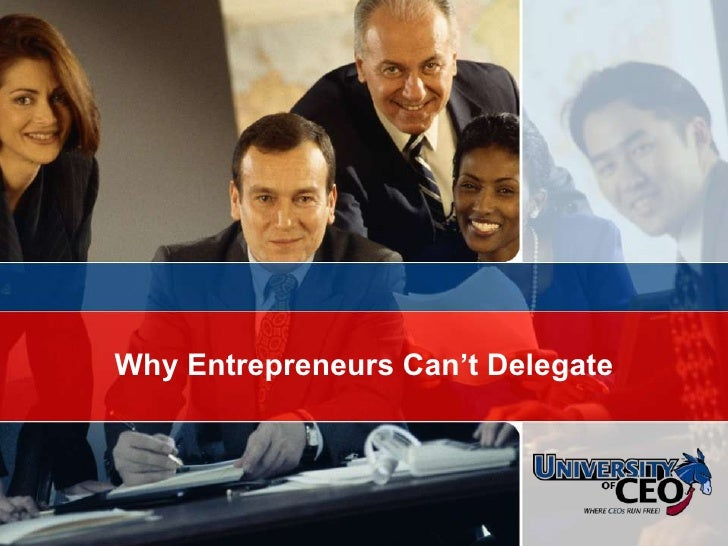 © CEO Focus 2007<br />Why Entrepreneurs Can't Delegate<br />