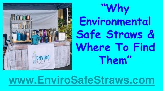 """Why Environmental Safe Straws & Where To Find Them"" www.EnviroSafeStraws.com"