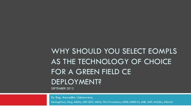 WHY SHOULD YOU SELECT EOMPLSAS THE TECHNOLOGY OF CHOICEFOR A GREEN FIELD CEDEPLOYMENT?SEPTEMBER 2012By Eng. Anuradha Udunu...