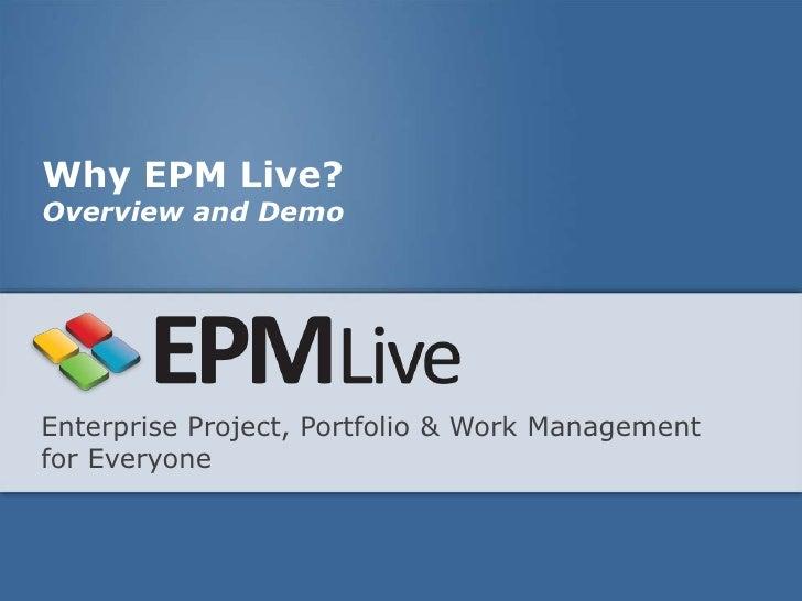Why EPM Live?Overview and DemoEnterprise Project, Portfolio & Work Managementfor Everyone