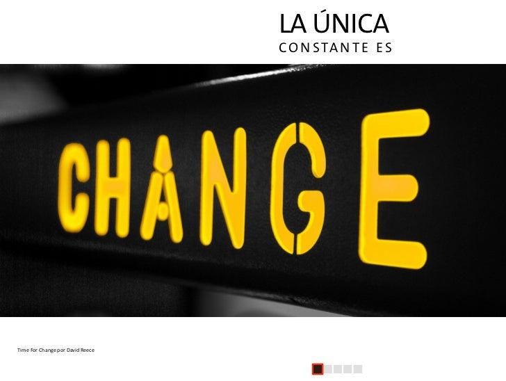 LA ÚNICA                                                      C O N S TA N T E E S     Time  For  Change  por  Dav...