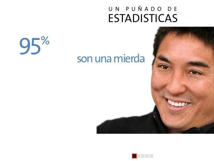 """U N   P U Ñ A D O   D E                   ESTADISTICAS  """"El95     %      de las presentaciones              son una mierda..."""