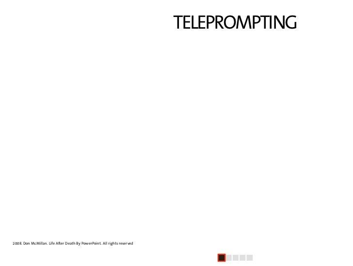 TELEPROMPTING    La gente tiende a poner cada palabra que van   a decir en sus diapositivas de PowerPoint.   Aunque esto e...