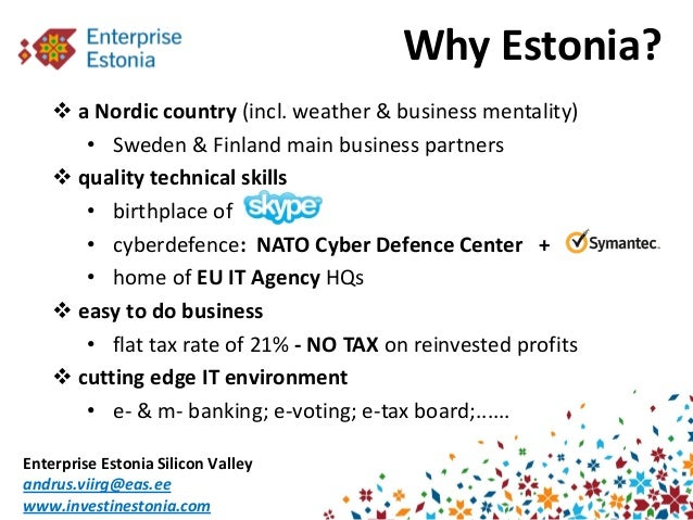 Why Estonia?     a Nordic country (incl. weather & business mentality)       • Sweden & Finland main business partners   ...