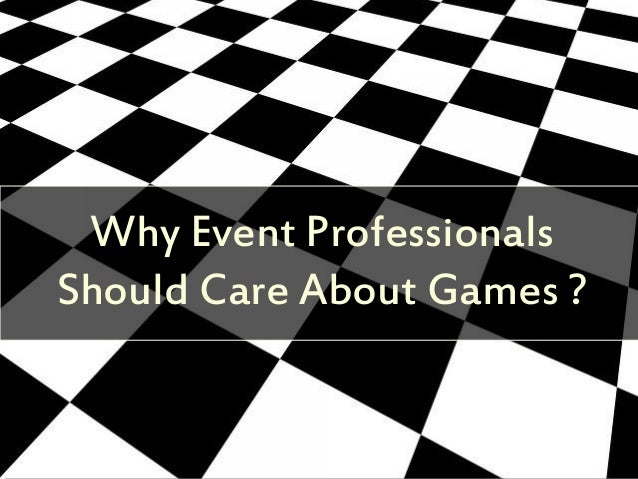 Why Event Professionals Should Care About Games ?