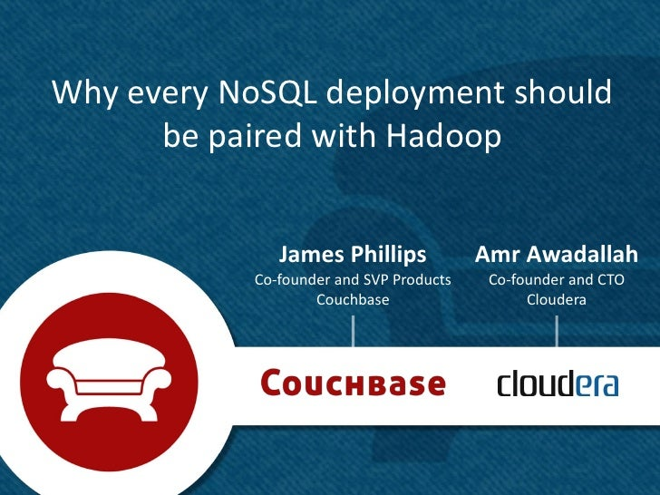 Why every NoSQL deployment should      be paired with Hadoop              James Phillips             Amr Awadallah        ...