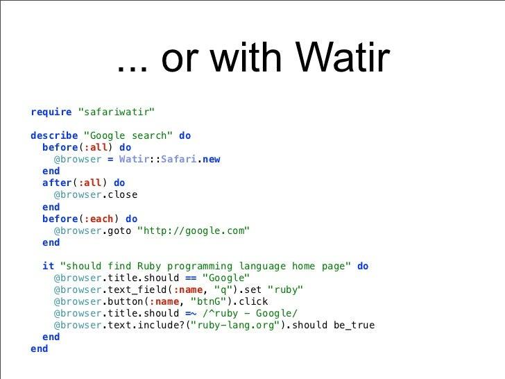 "... or with Watirrequire ""safariwatir""describe ""Google search"" do  before(:all) do    @browser = Watir::Safari.new  end  a..."