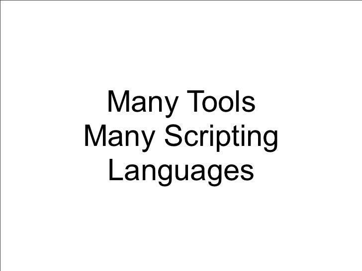 Many ToolsMany Scripting Languages